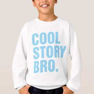 cool story bro light blue sweatshirt