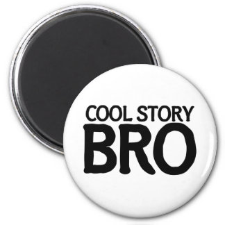Cool story bro magnet