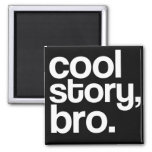 cool story, bro. magnet