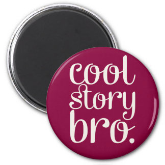 Cool Story Bro Maroon Magnet
