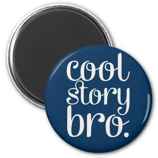 Cool Story Bro Navy Blue Refrigerator Magnets