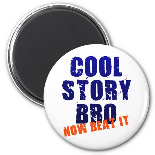 COOL STORY BRO NOW BEAT IT REFRIGERATOR MAGNETS