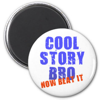 COOL STORY BRO NOW BEAT IT 6 CM ROUND MAGNET