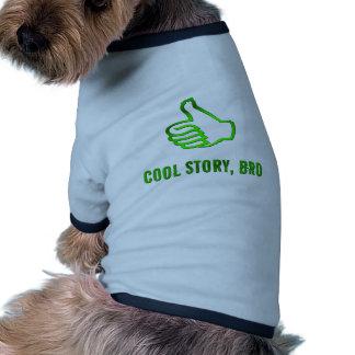 Cool Story, Bro! Pet Shirt