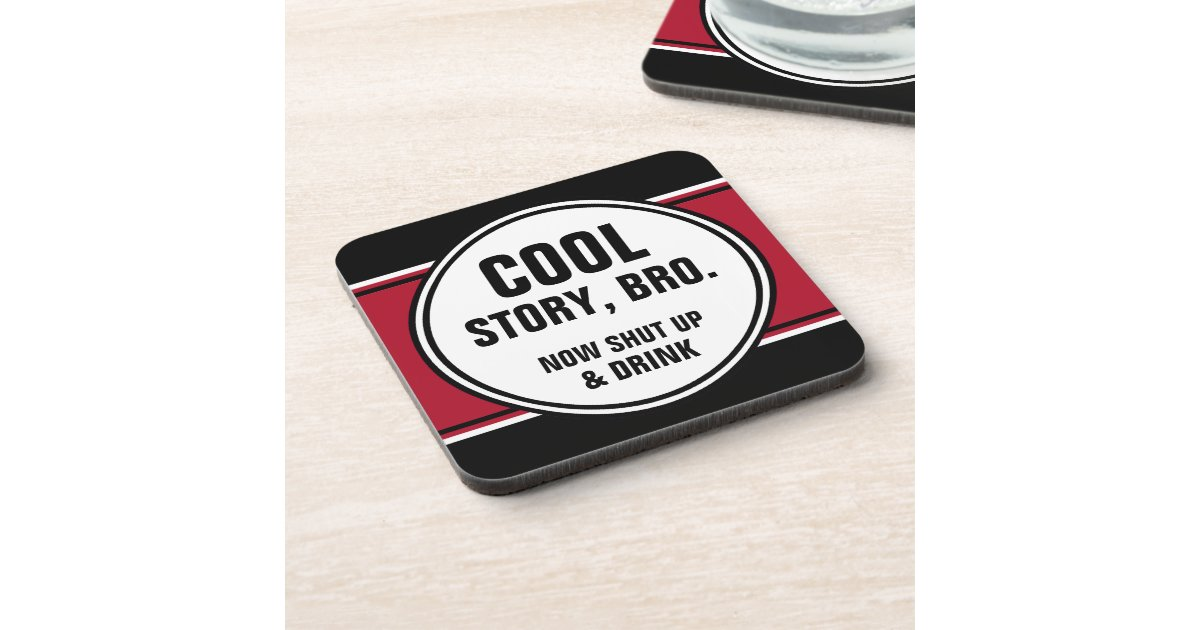 Cool Story Bro Shut Up And Drink Coaster Zazzle
