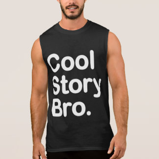 Cool Story Bro. Sleeveless Shirt