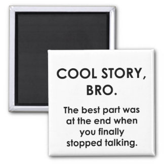 Cool Story, Bro Square Magnet