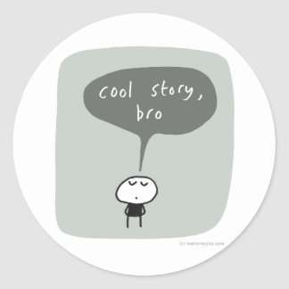 Cool story bro... round stickers