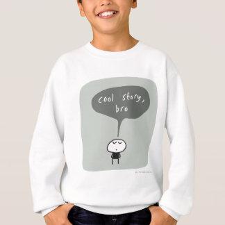 Cool story bro... sweatshirt