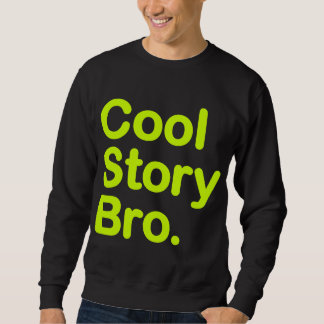 Cool Story Bro. Sweatshirt