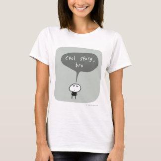 Cool story bro... T-Shirt