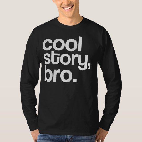 cool story, bro. T-Shirt