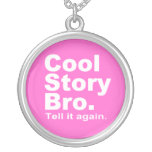 Cool Story Bro. Tell it again. 10 Round Pendant Necklace