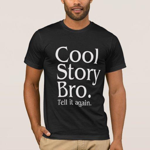 Cool Story Bro. Tell it again. 1 T-Shirt