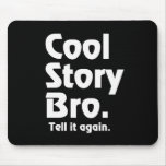 Cool Story Bro. Tell it again.3 Mousemats