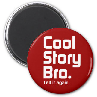 Cool Story Bro. Tell it again. 5 6 Cm Round Magnet