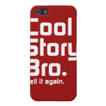 Cool Story Bro. Tell it again. 5 iPhone 5 Covers