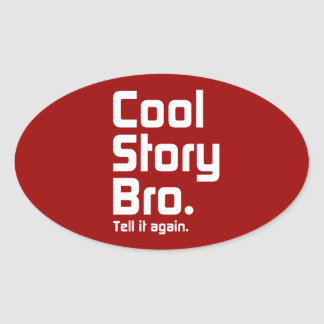 Cool Story Bro. Tell it again. 5 Oval Sticker