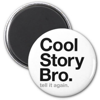 cool story bro. tell it again. 6 cm round magnet