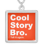 Cool Story Bro. Tell it again. 9