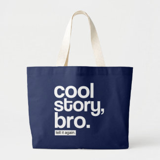 Cool Story, Bro. Tell It Again. bag