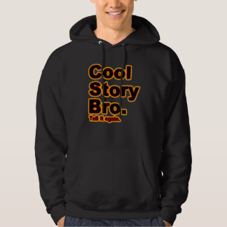 Cool Story Bro. Tell it again. (blk/org) Hooded Pullover