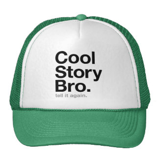 cool story bro. tell it again. cap