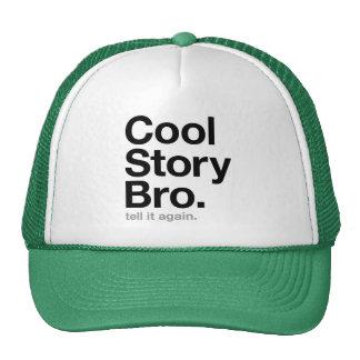 cool story bro. tell it again. trucker hat