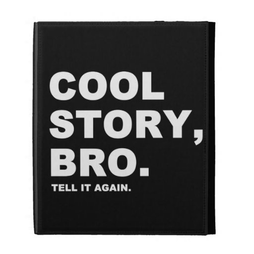Cool Story Bro Tell It Again iPad Cases