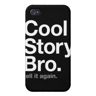 cool story bro. tell it again. case for iPhone 4