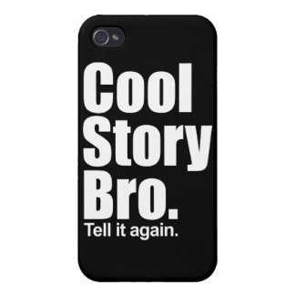 Cool Story Bro. Tell it again Cases For iPhone 4