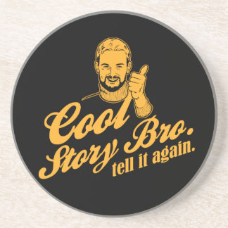 cool story bro. tell it again. coaster