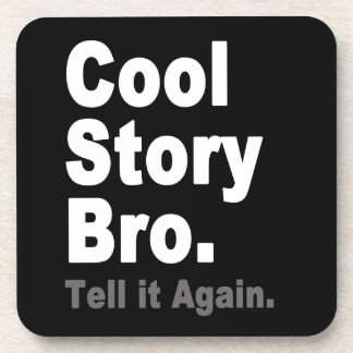 Cool Story Bro. Tell it Again. Funny Internet Meme Coasters