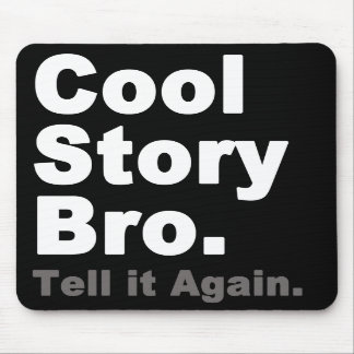 Cool Story Bro. Tell it Again. Funny Internet Meme Mouse Pads