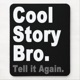 Cool Story Bro. Tell it Again. Funny Internet Meme Mouse Pad