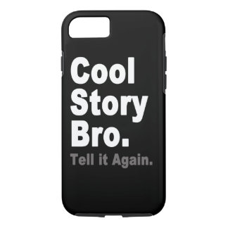 Cool Story Bro Tell it Again Funny Internet Saying iPhone 7 Case