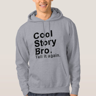 Cool Story Bro. Tell it Again Hooded Pullovers