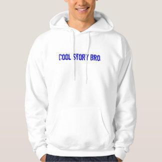 Cool Story Bro Tell it Again Hooded Sweatshirts