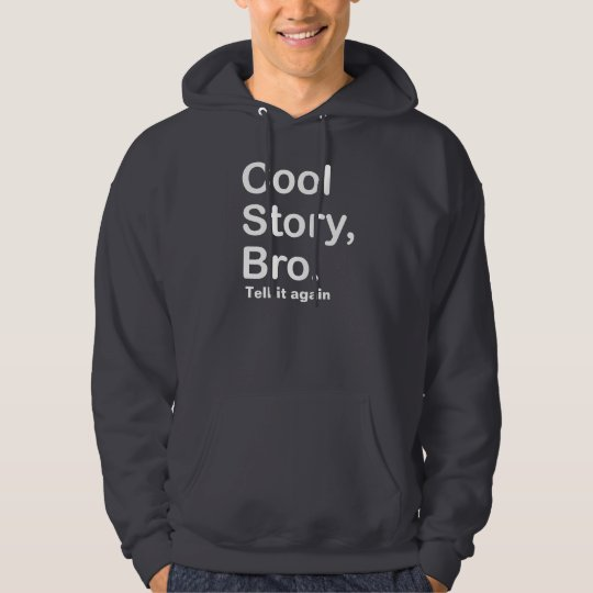 Cool Story Bro, Tell it again Hoodie