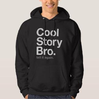 cool story bro. tell it again. hoodie