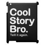 Cool Story Bro. Tell it Again iPad Cases