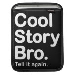 Cool Story Bro. Tell it again. iPad Sleeve