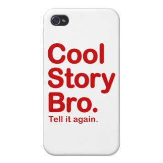 Cool Story Bro. Tell it Again iPhone 4/4S Cases