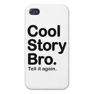 Cool Story Bro. Tell it Again iPhone 4 Cases