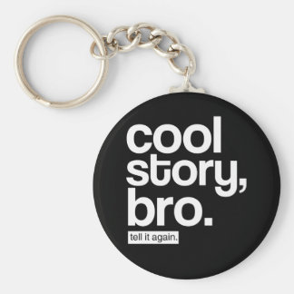 Cool Story, Bro. Tell It Again. keychain