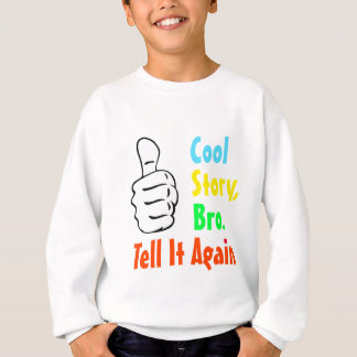 Cool Story, Bro. Tell It Again Kids Sweatshirt