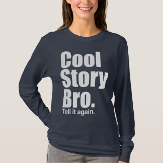 Cool Story Bro. Tell it again. Ladies Long Sleeve T-Shirt
