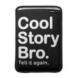 Cool Story Bro. Tell it again. Mac Air Sleeve