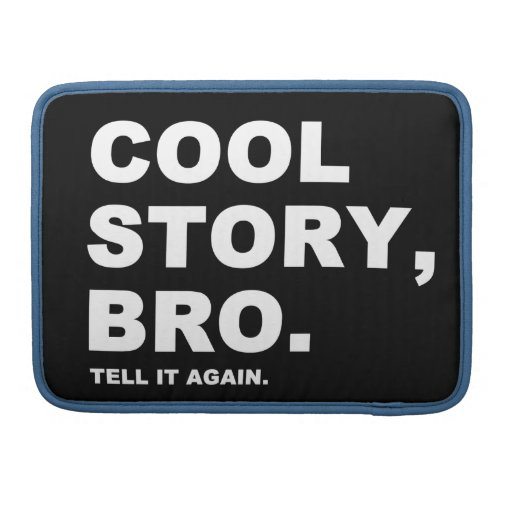 Cool Story Bro Tell It Again Sleeve For MacBooks