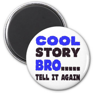 Cool Story Bro ….. Tell It Again 6 Cm Round Magnet